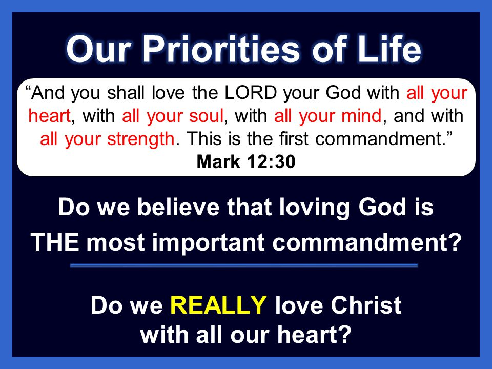 Our Priorities of Life Do we believe that loving God is