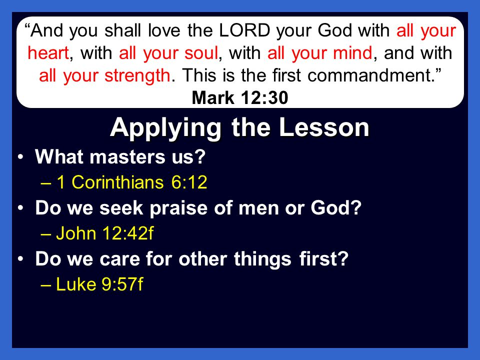 Applying the Lesson What masters us Do we seek praise of men or God