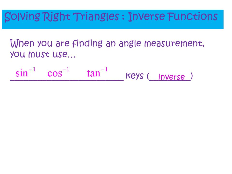 Solving Right Triangles : Inverse Functions