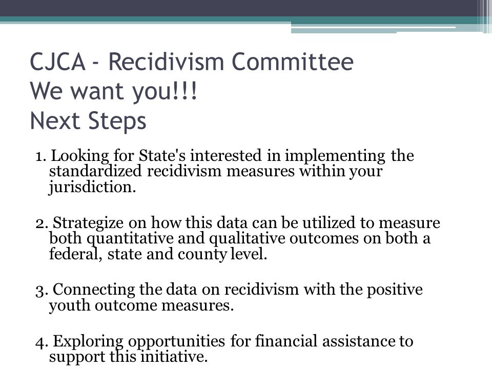 CJCA - Recidivism Committee We want you!!! Next Steps