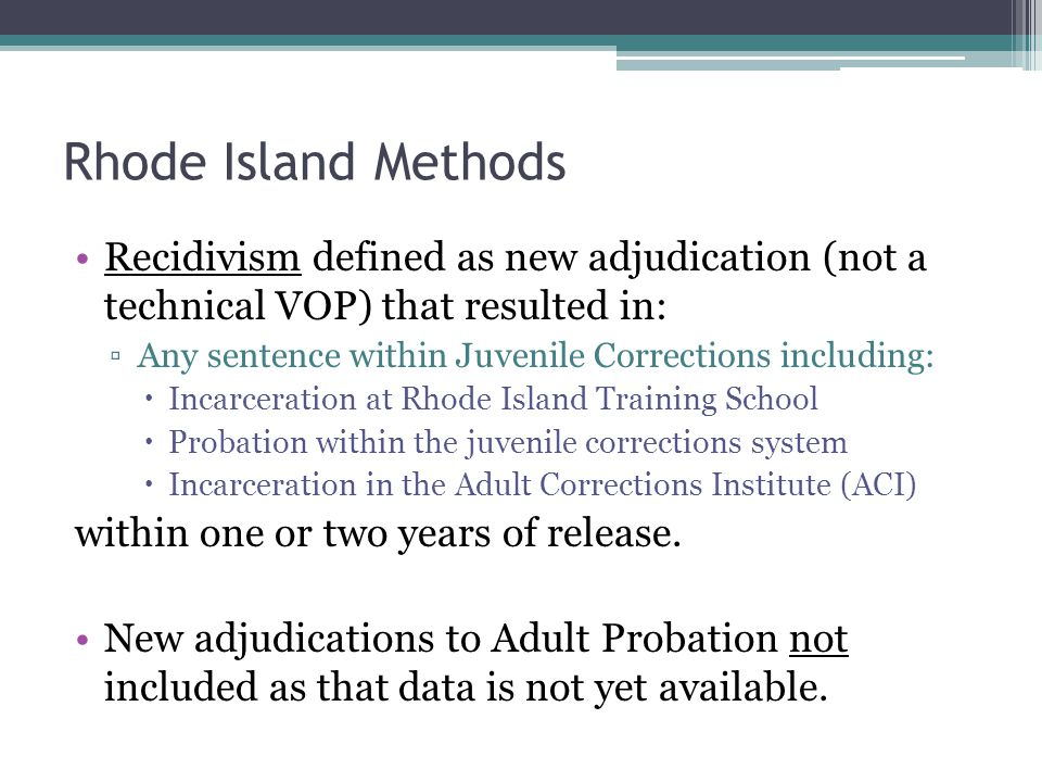 Rhode Island Methods Recidivism defined as new adjudication (not a technical VOP) that resulted in: