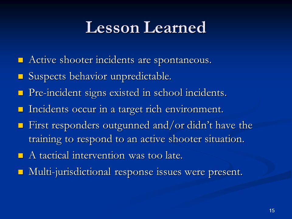 Lesson Learned Active shooter incidents are spontaneous.