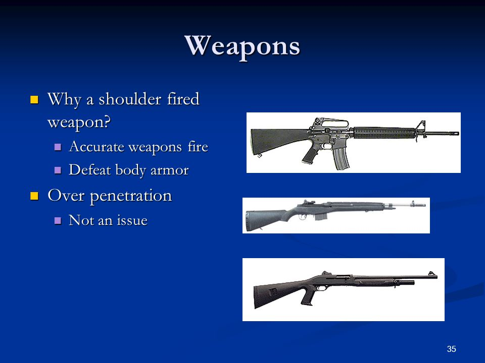 Weapons Why a shoulder fired weapon Over penetration
