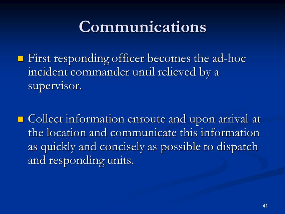 Communications First responding officer becomes the ad-hoc incident commander until relieved by a supervisor.