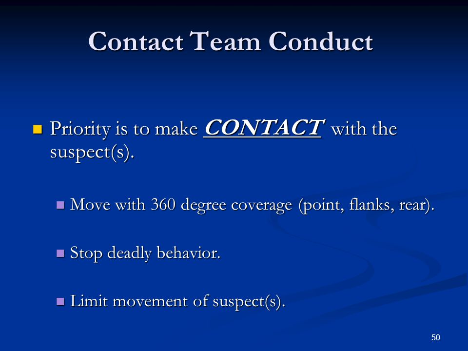 Contact Team Conduct Priority is to make CONTACT with the suspect(s).