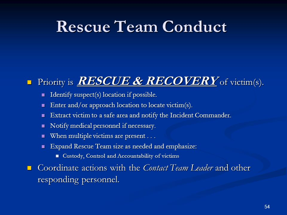 Rescue Team Conduct Priority is RESCUE & RECOVERY of victim(s).