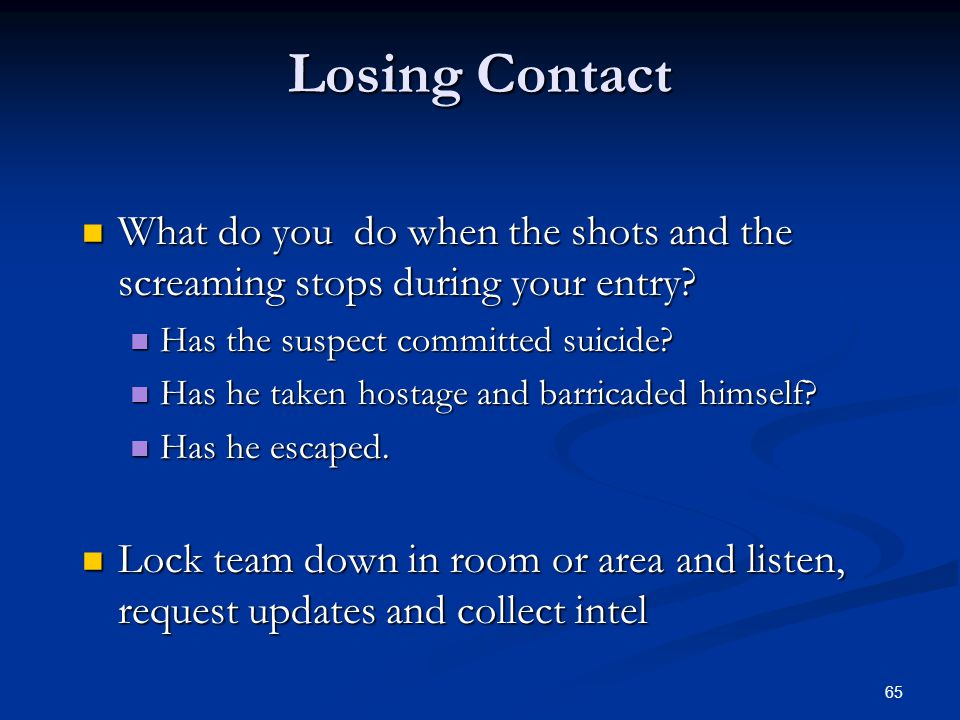 Losing Contact What do you do when the shots and the screaming stops during your entry Has the suspect committed suicide
