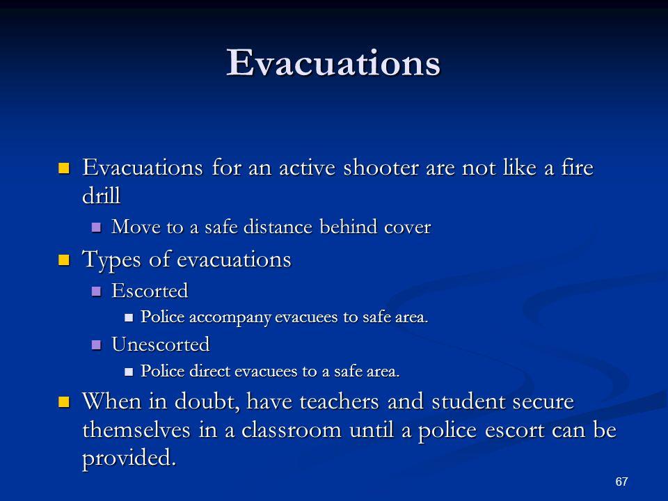 Evacuations Evacuations for an active shooter are not like a fire drill. Move to a safe distance behind cover.