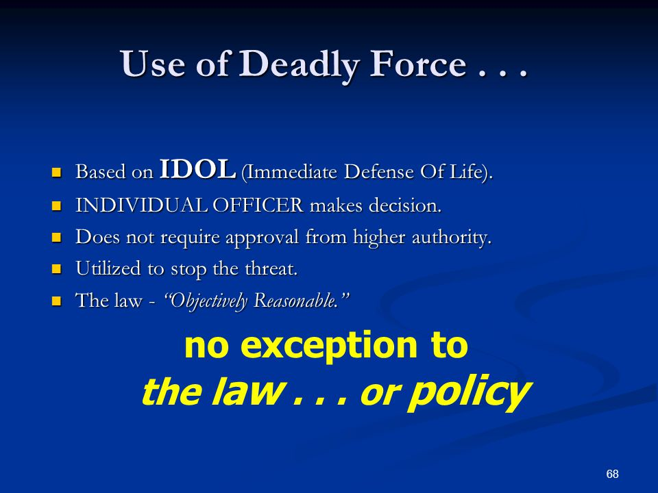 Use of Deadly Force . . . no exception to the law . . . or policy