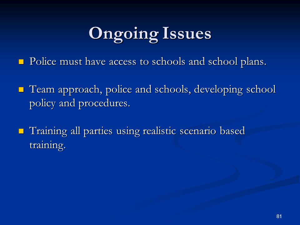 Ongoing Issues Police must have access to schools and school plans.
