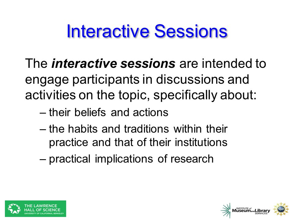 Interactive Sessions The interactive sessions are intended to engage participants in discussions and activities on the topic, specifically about: