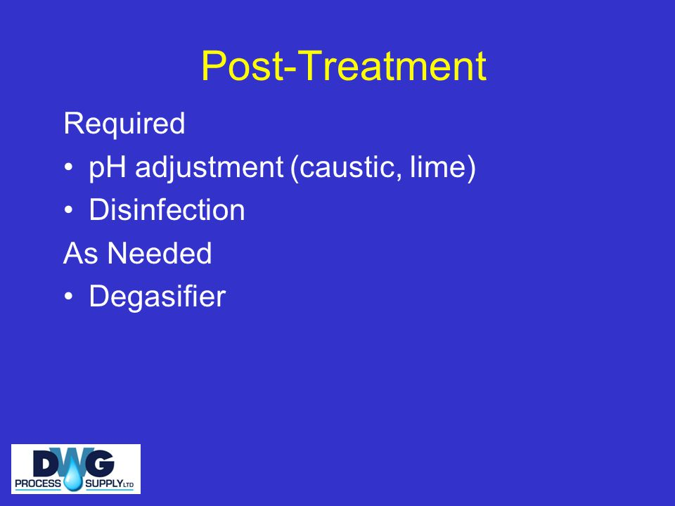 Post-Treatment Required pH adjustment (caustic, lime) Disinfection