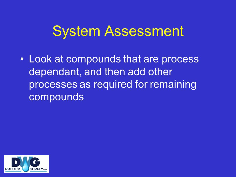 System Assessment Look at compounds that are process dependant, and then add other processes as required for remaining compounds.