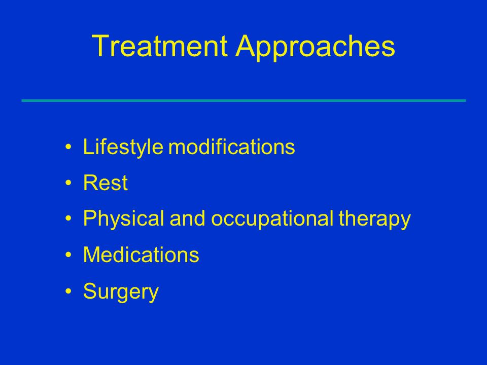Treatment Approaches Lifestyle modifications Rest