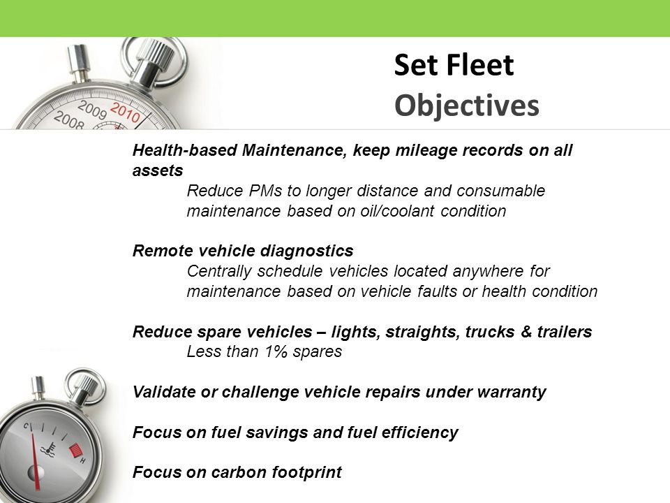 Set Fleet Objectives. Health-based Maintenance, keep mileage records on all assets.