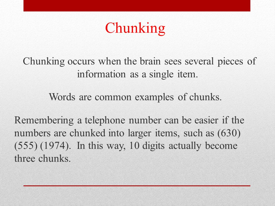 Words are common examples of chunks.