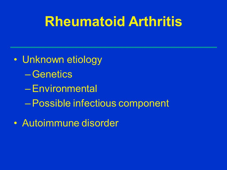 Rheumatoid Arthritis Unknown etiology Genetics Environmental