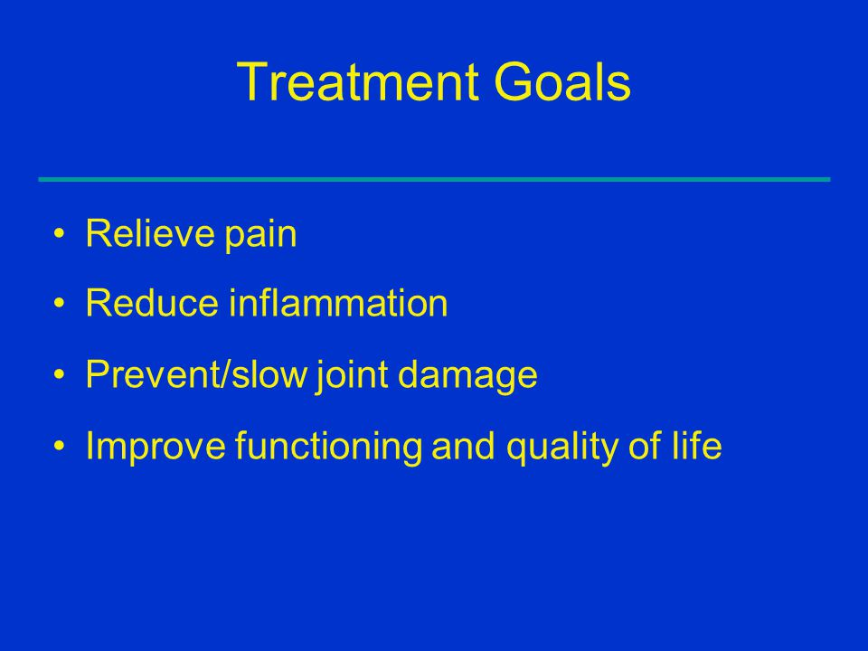 Treatment Goals Relieve pain Reduce inflammation