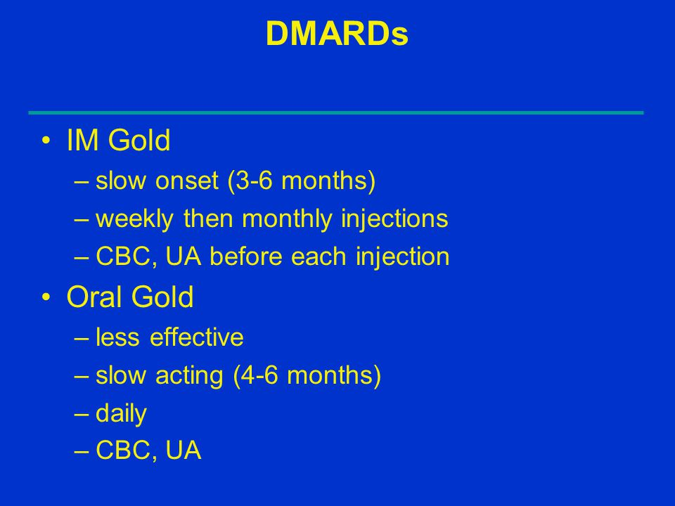 DMARDs IM Gold Oral Gold slow onset (3-6 months)