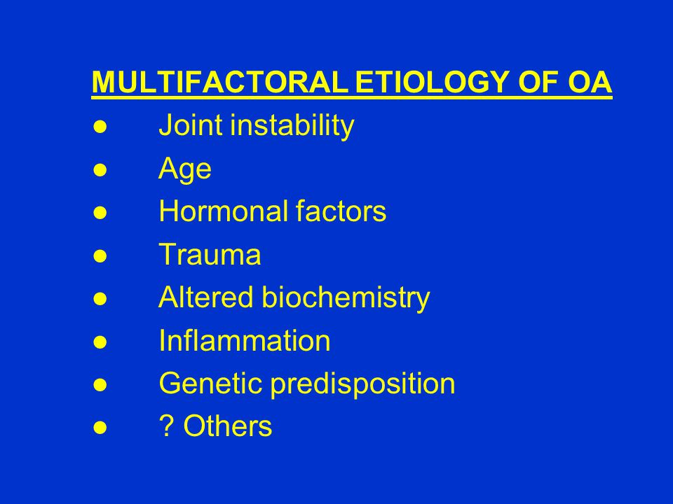 MULTIFACTORAL ETIOLOGY OF OA