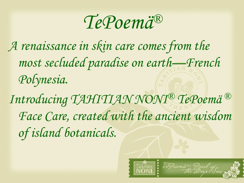 TePoemä® A renaissance in skin care comes from the most secluded paradise on earth—French Polynesia.
