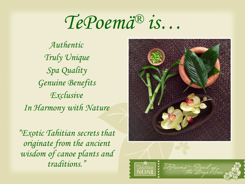 TePoemä® is… Authentic Truly Unique Spa Quality Genuine Benefits