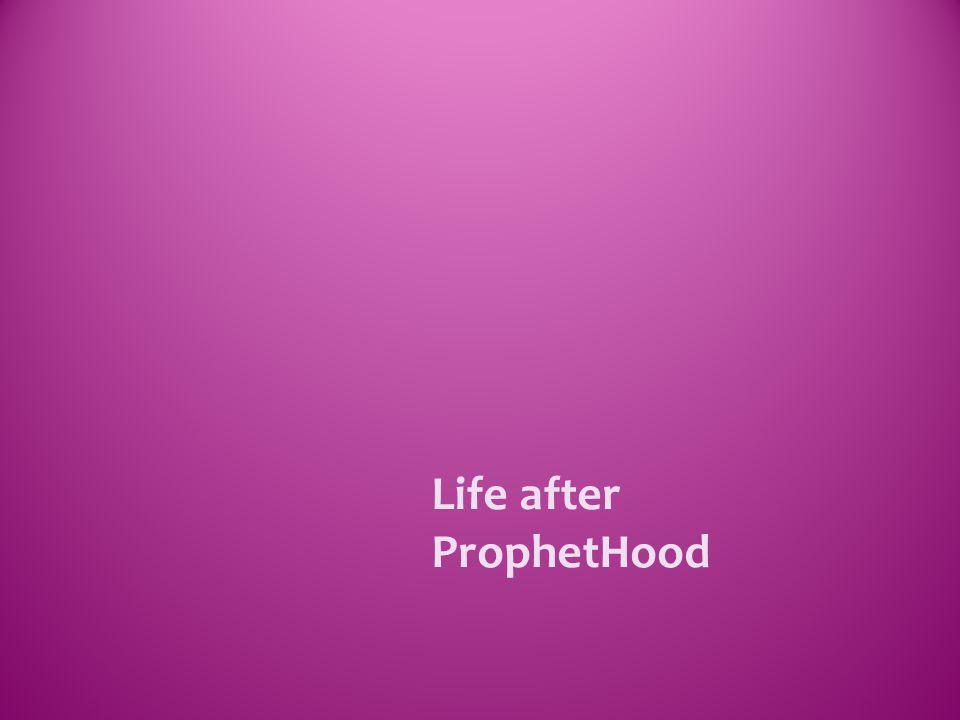 Life after ProphetHood