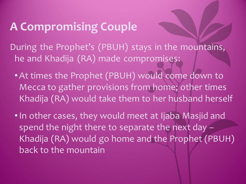 A Compromising Couple During the Prophet's (PBUH) stays in the mountains, he and Khadija (RA) made compromises: