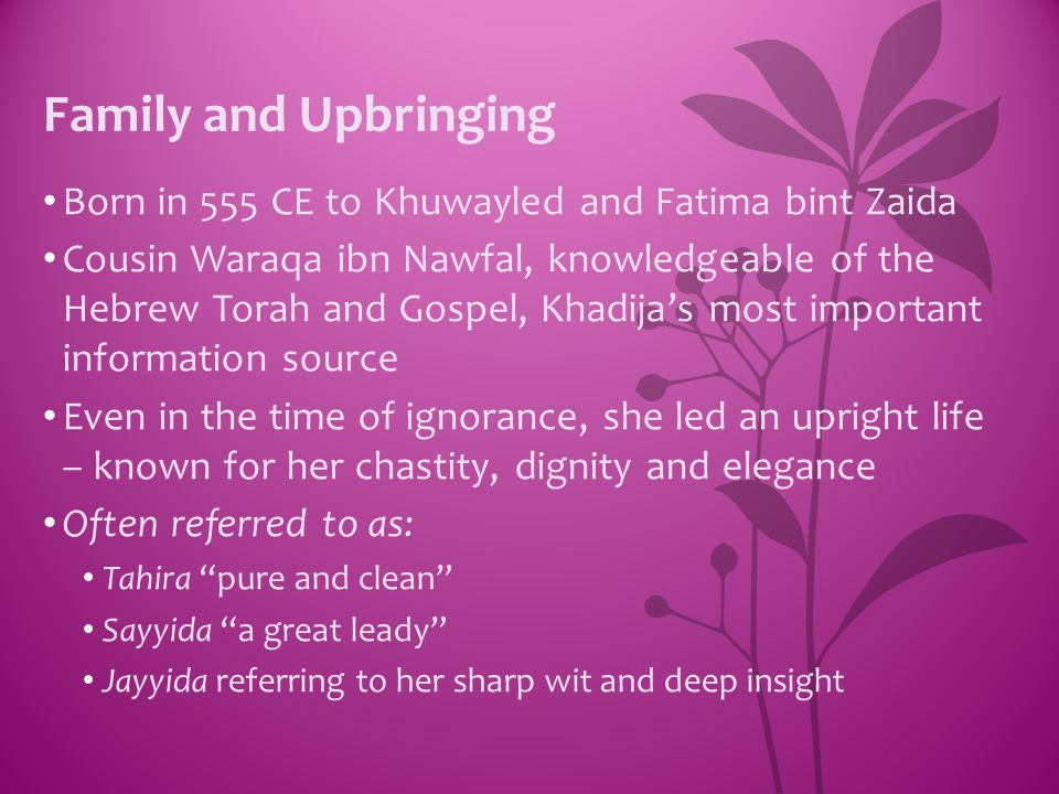 Family and Upbringing Born in 555 CE to Khuwayled and Fatima bint Zaida.