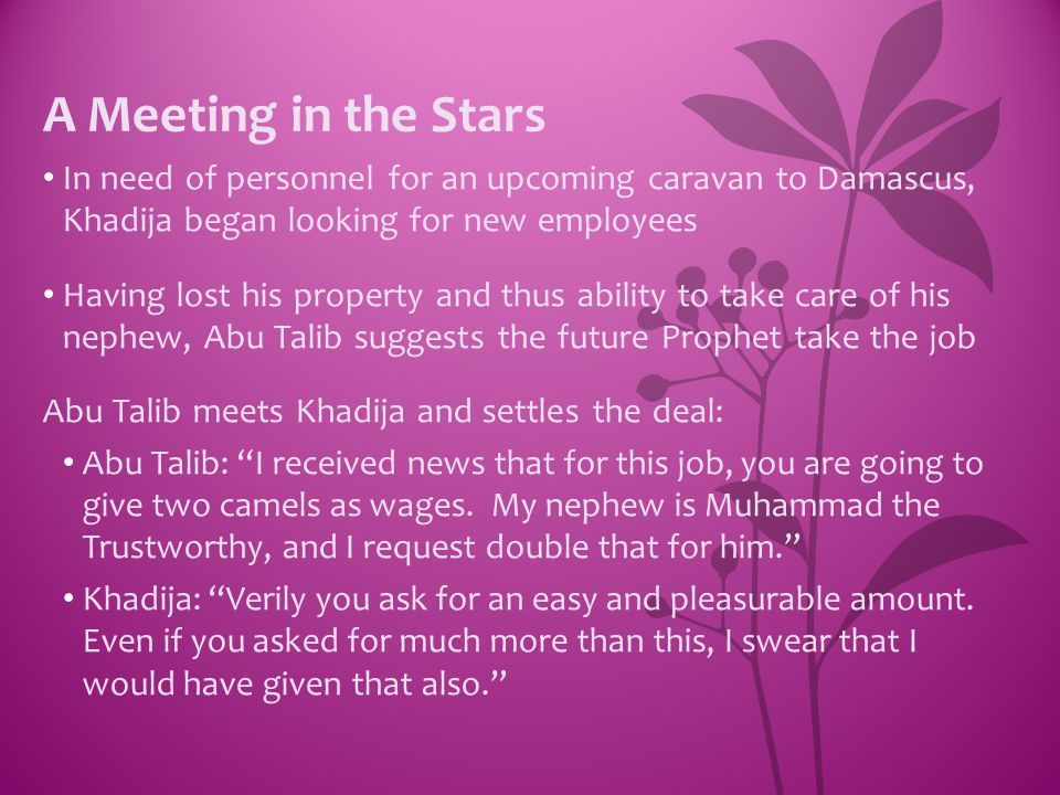 A Meeting in the Stars In need of personnel for an upcoming caravan to Damascus, Khadija began looking for new employees.