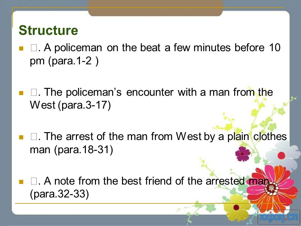 Structure Ⅰ. A policeman on the beat a few minutes before 10 pm (para.1-2 ) Ⅱ. The policeman's encounter with a man from the West (para.3-17)