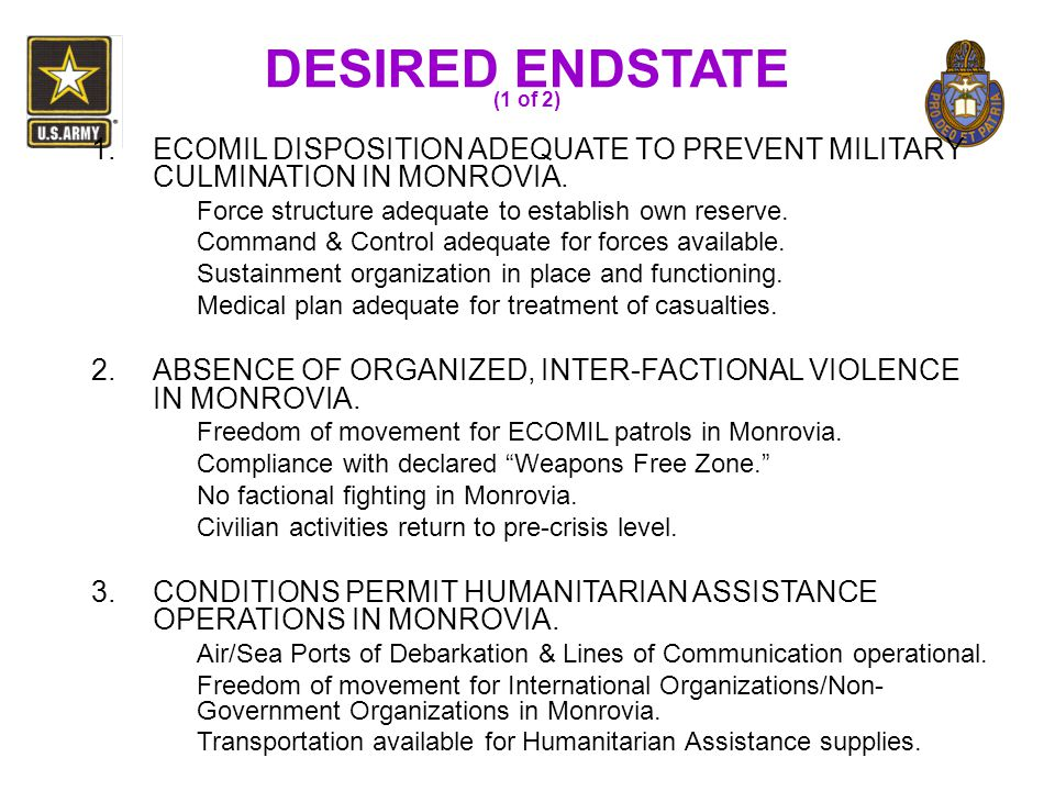 DESIRED ENDSTATE (1 of 2) ECOMIL DISPOSITION ADEQUATE TO PREVENT MILITARY CULMINATION IN MONROVIA.