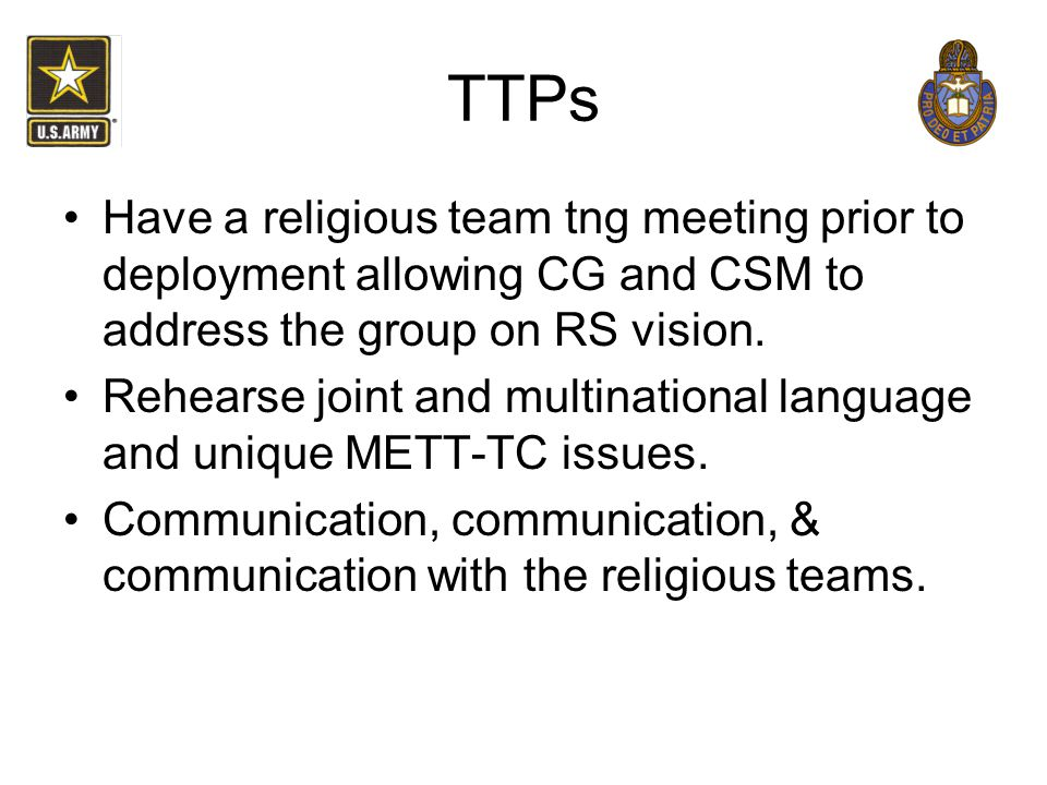 TTPs Have a religious team tng meeting prior to deployment allowing CG and CSM to address the group on RS vision.