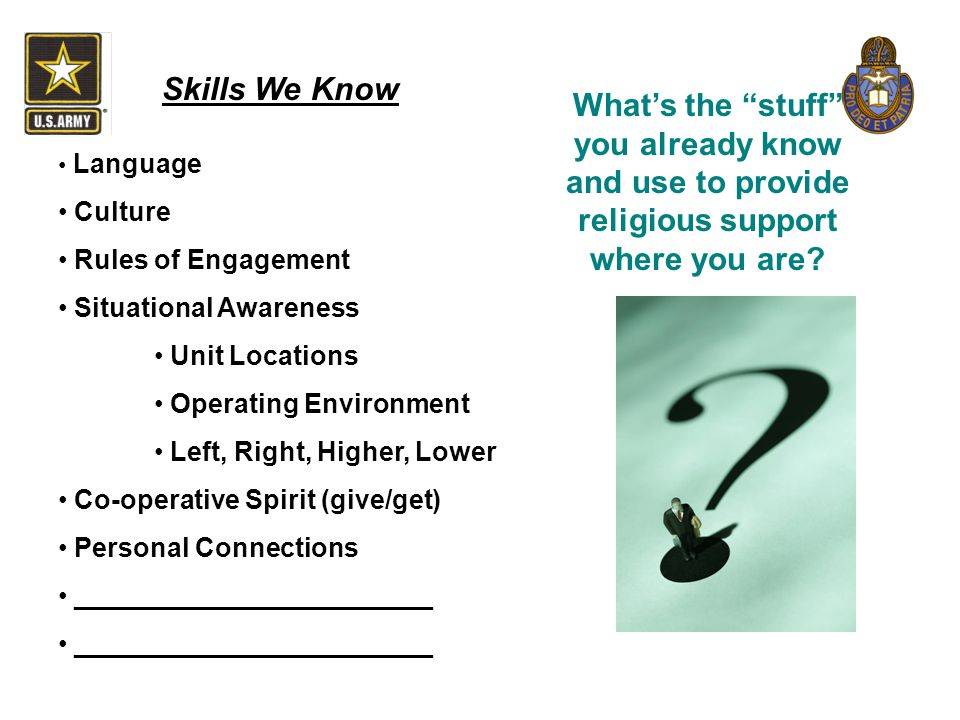 Skills We Know What's the stuff you already know and use to provide religious support where you are