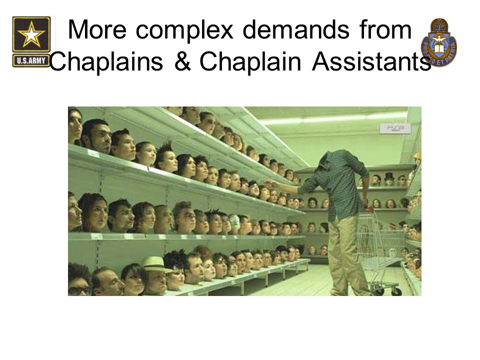 More complex demands from Chaplains & Chaplain Assistants