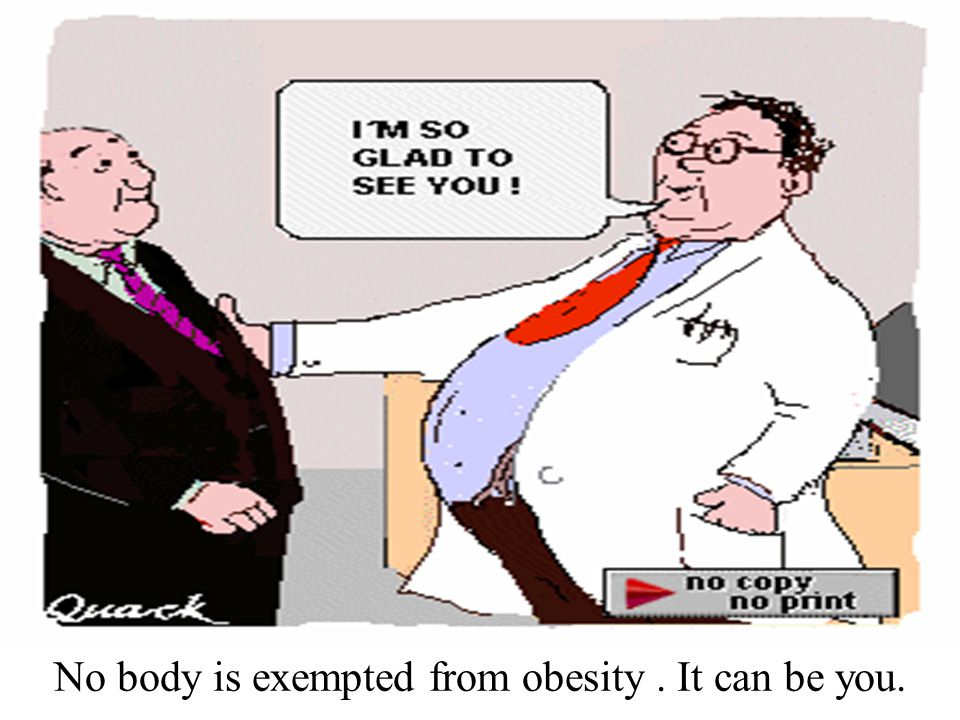 No body is exempted from obesity . It can be you.