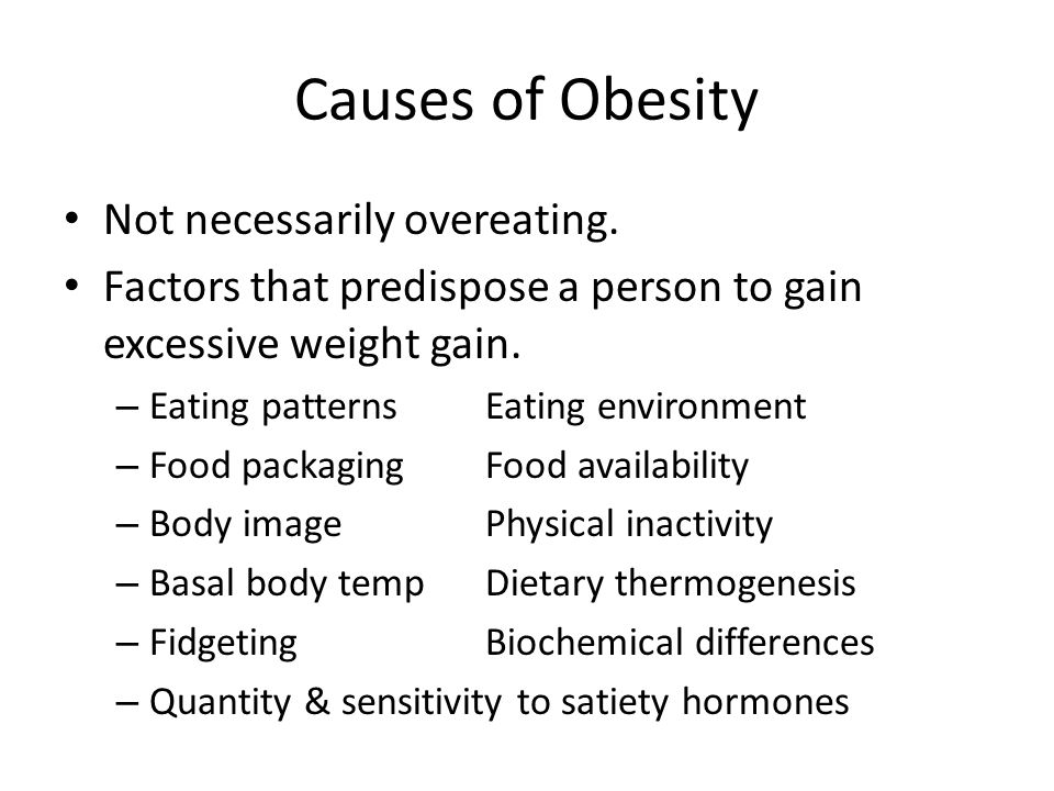 Causes of Obesity Not necessarily overeating.