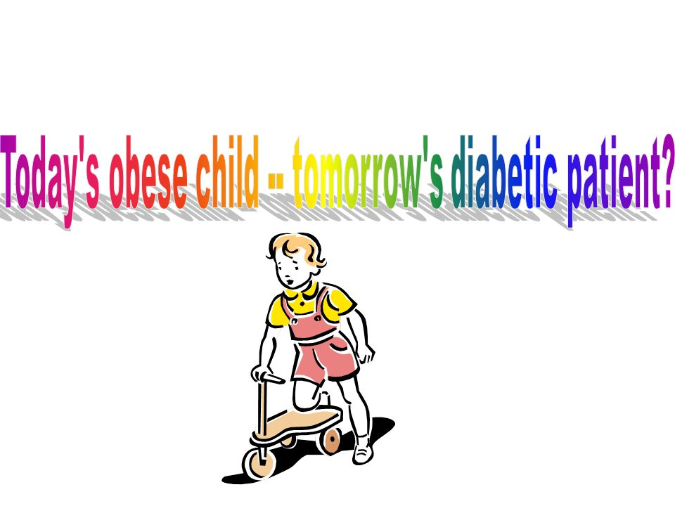Today s obese child -- tomorrow s diabetic patient