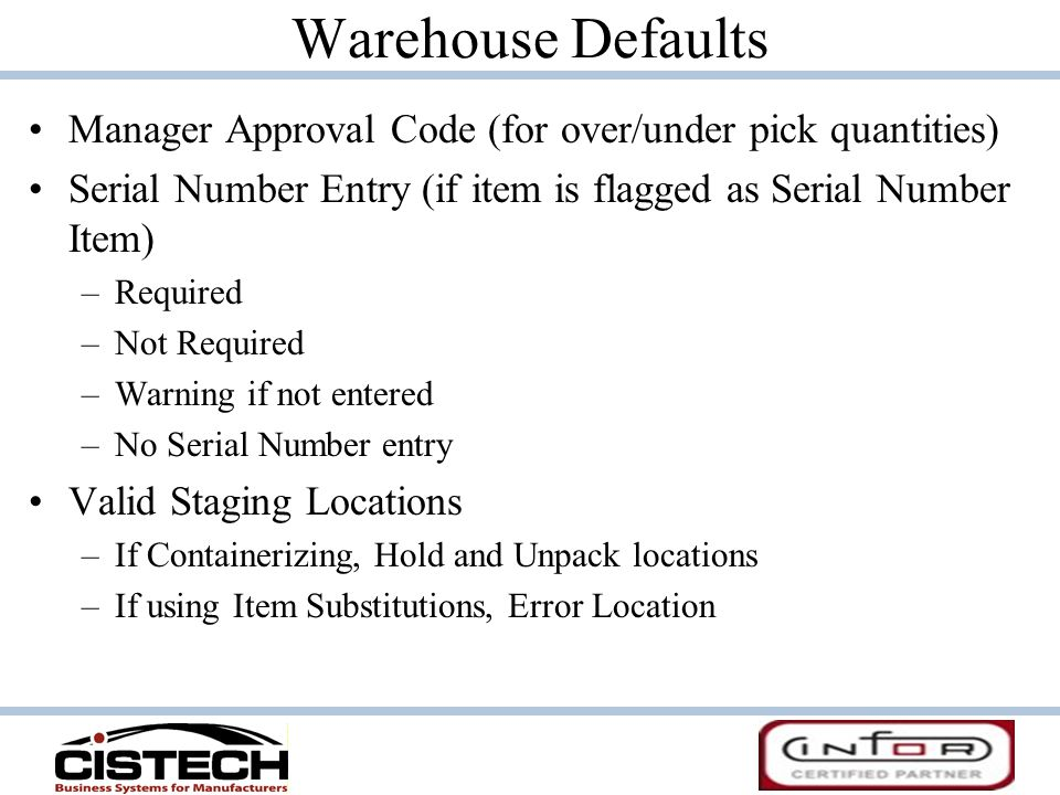 Warehouse Defaults Manager Approval Code (for over/under pick quantities) Serial Number Entry (if item is flagged as Serial Number Item)