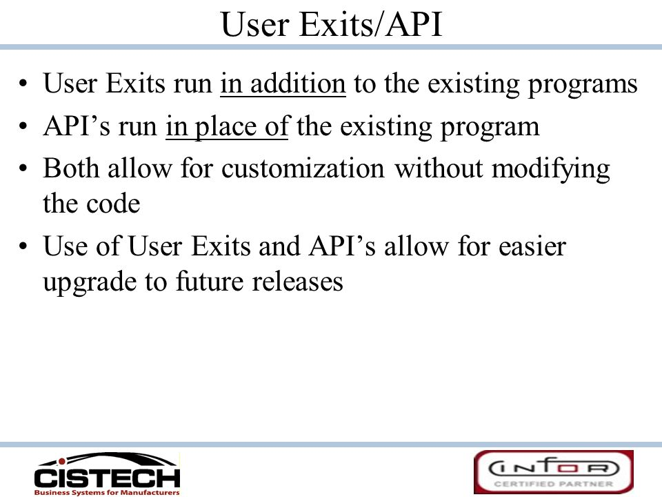 User Exits/API User Exits run in addition to the existing programs