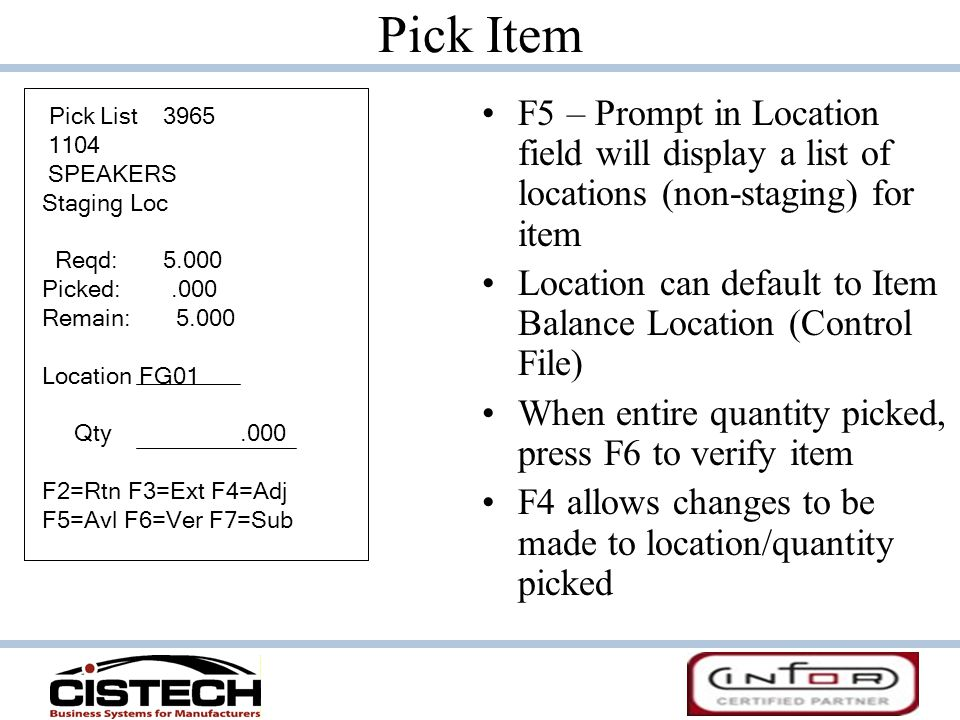 Pick Item F5 – Prompt in Location field will display a list of locations (non-staging) for item.