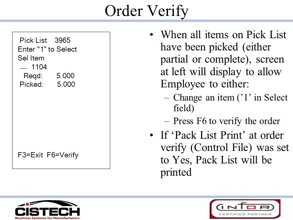 Order Verify When all items on Pick List have been picked (either partial or complete), screen at left will display to allow Employee to either: