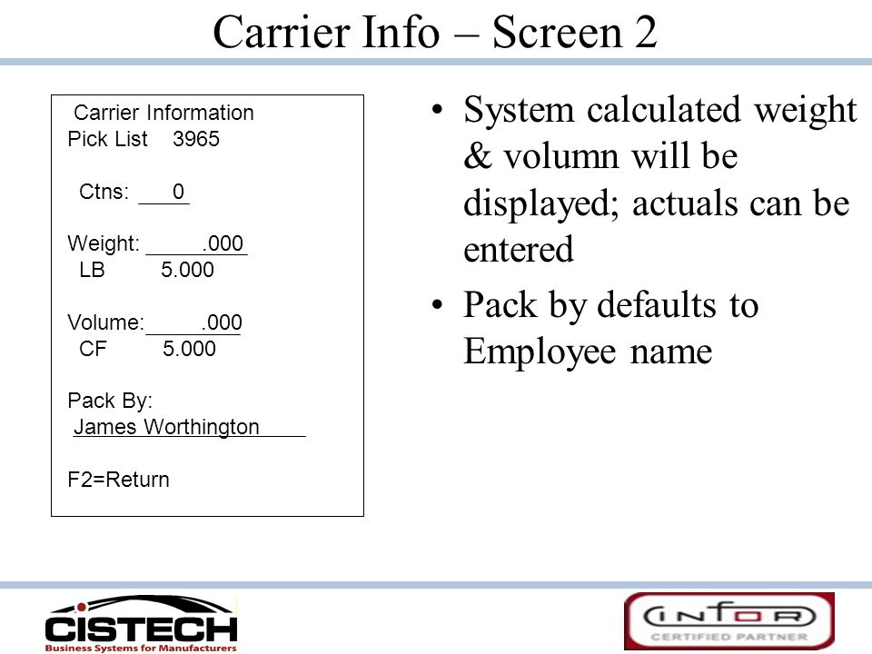 Carrier Info – Screen 2 System calculated weight & volumn will be displayed; actuals can be entered.