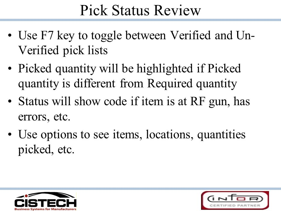 Pick Status Review Use F7 key to toggle between Verified and Un-Verified pick lists.