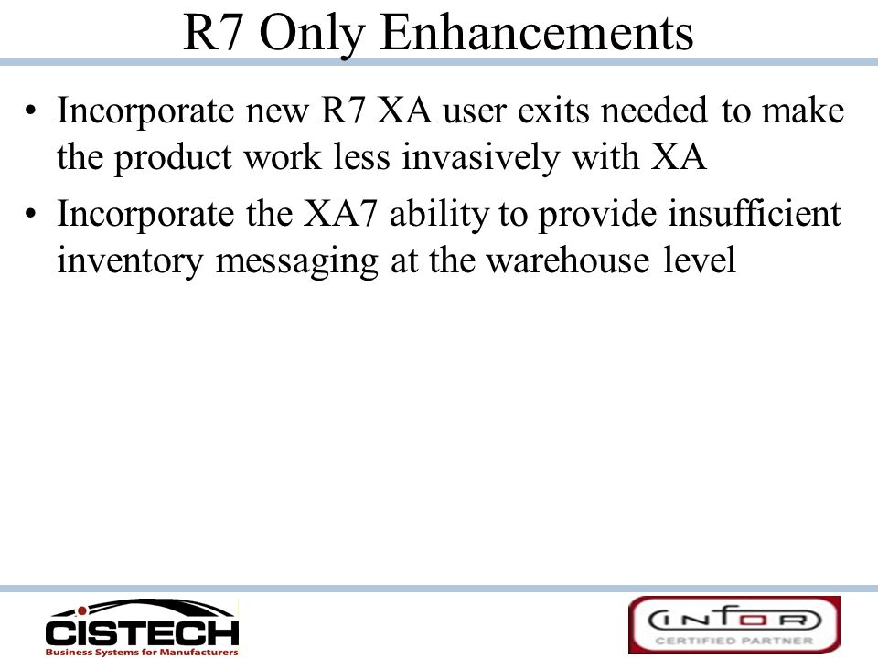 R7 Only Enhancements Incorporate new R7 XA user exits needed to make the product work less invasively with XA.