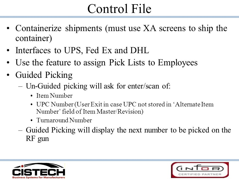 Control File Containerize shipments (must use XA screens to ship the container) Interfaces to UPS, Fed Ex and DHL.