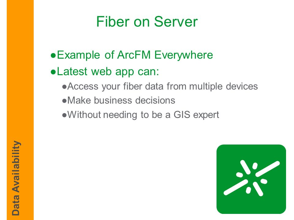 Fiber on Server Example of ArcFM Everywhere Latest web app can: