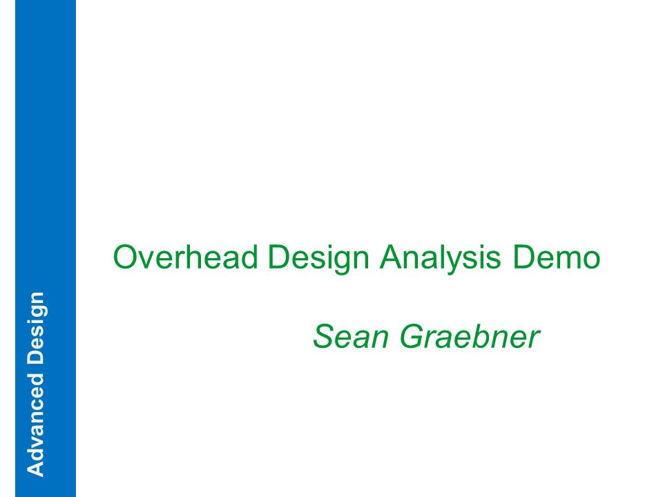 Overhead Design Analysis Demo Sean Graebner