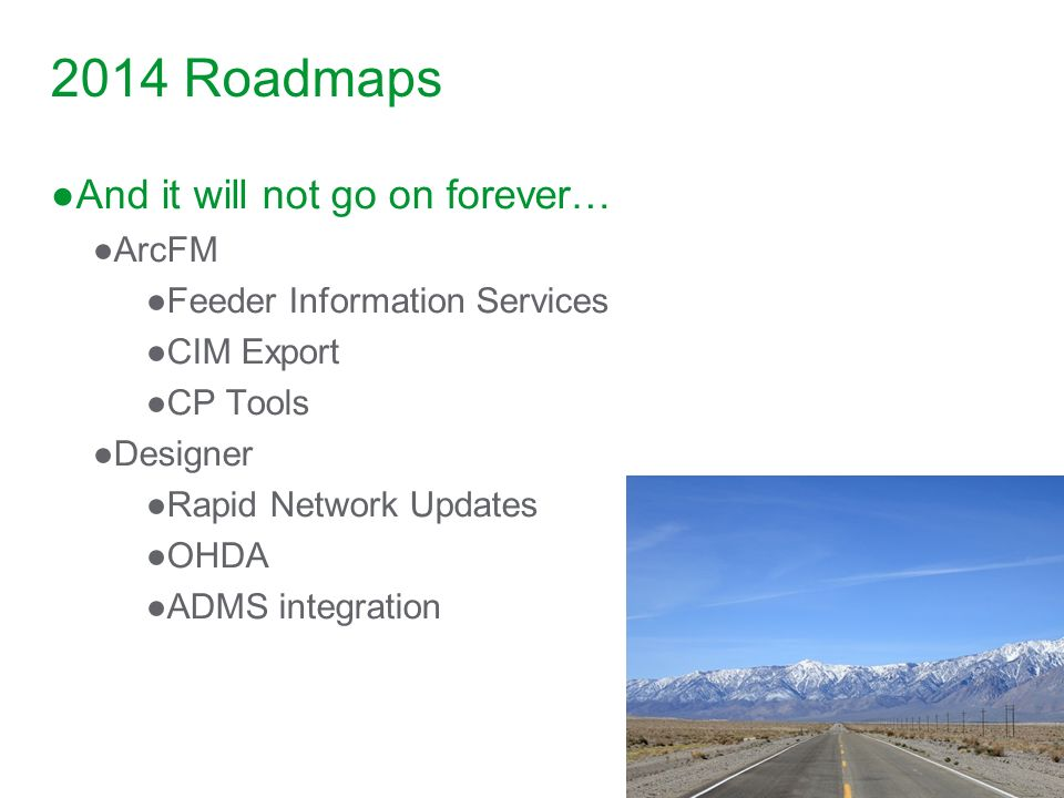 2014 Roadmaps And it will not go on forever… ArcFM
