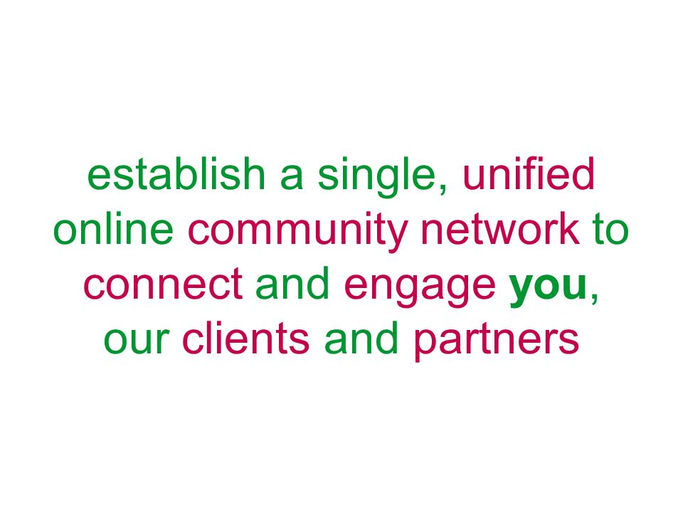 establish a single, unified online community network to